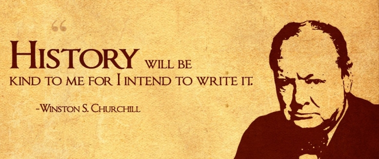 History-will-be-kind-to-me-for-I-intend-to-write-it.